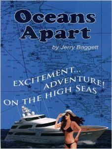 Oceans Apart by Jerry Baggett. A romance sea story written by Jerry Baggett. Oceans Apart is an action thriller that keeps you captive with suspense through out the book.
