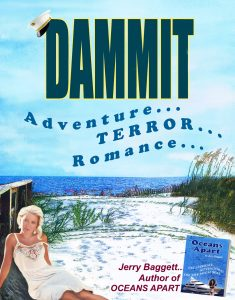 Dammit by Jerry Baggett. A Romance modern day Sea Story. A one-night-stand, wealth, violence, and ransom in California's isolated Channel Islands.