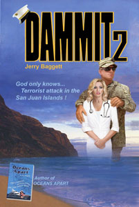 Dammit 2 by Jerry Baggett. A Romantic modern day Sea Story 2nd in the series. Robin Goodrich missed the fairytale life she shared with the handsome tough-guy, returning from deployment. Her passion for Dammit exceeded only by her desire to treat her underprivileged children needing medical care.